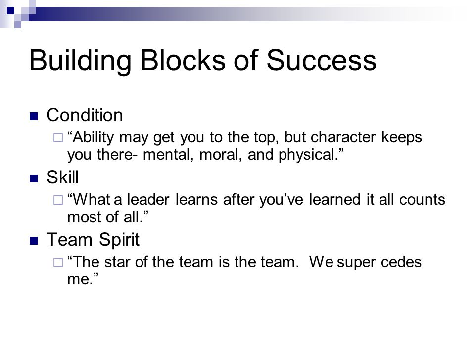"""Building Blocks of Success Condition  """"Ability may get you to the top, but character keeps you there- mental, moral, and physical."""" Skill  """"What a l"""