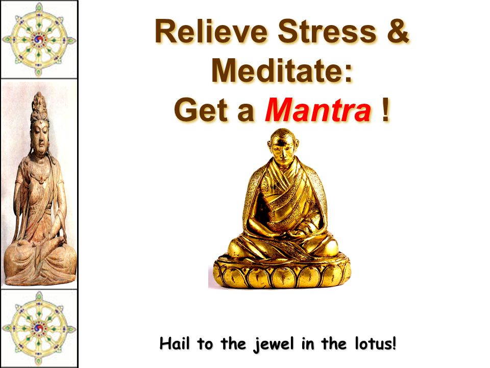 Relieve Stress & Meditate: Get a Mantra ! Hail to the jewel in the lotus!