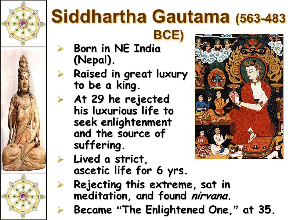 Siddhartha Gautama (563-483 BCE)  Born  Born in NE India (Nepal).