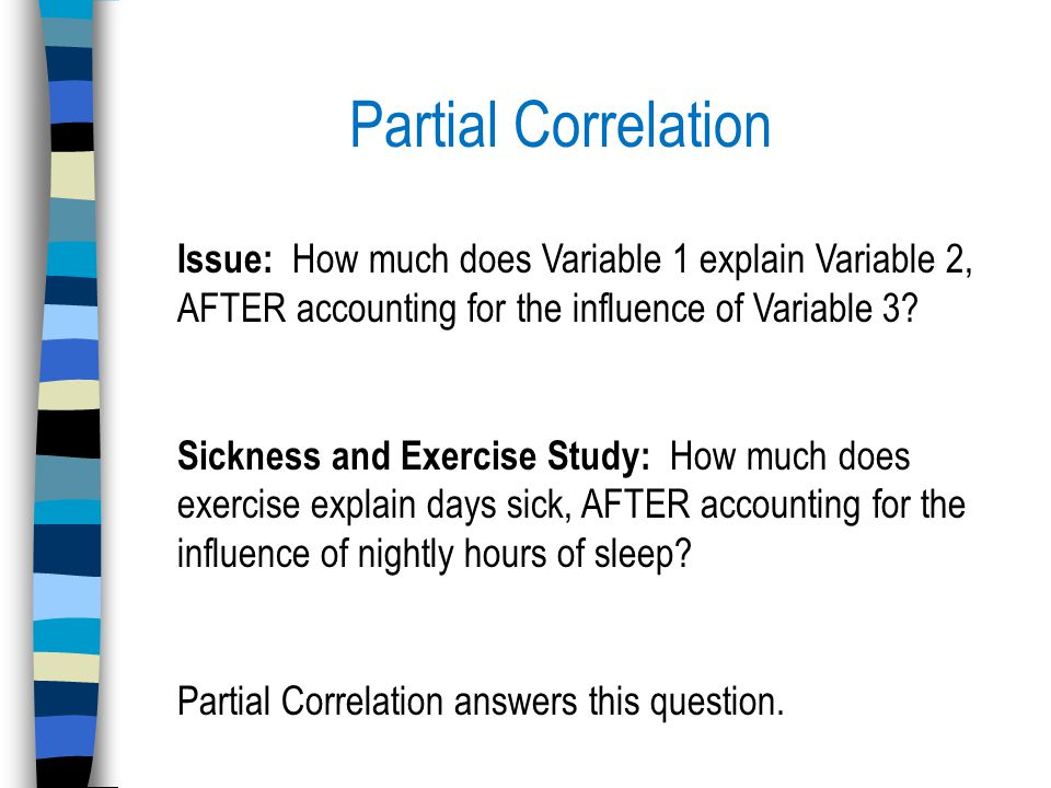 Partial Correlation Issue: How much does Variable 1 explain Variable 2, AFTER accounting for the influence of Variable 3.