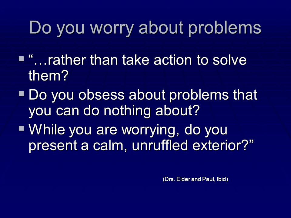 Do you worry about problems  …rather than take action to solve them.