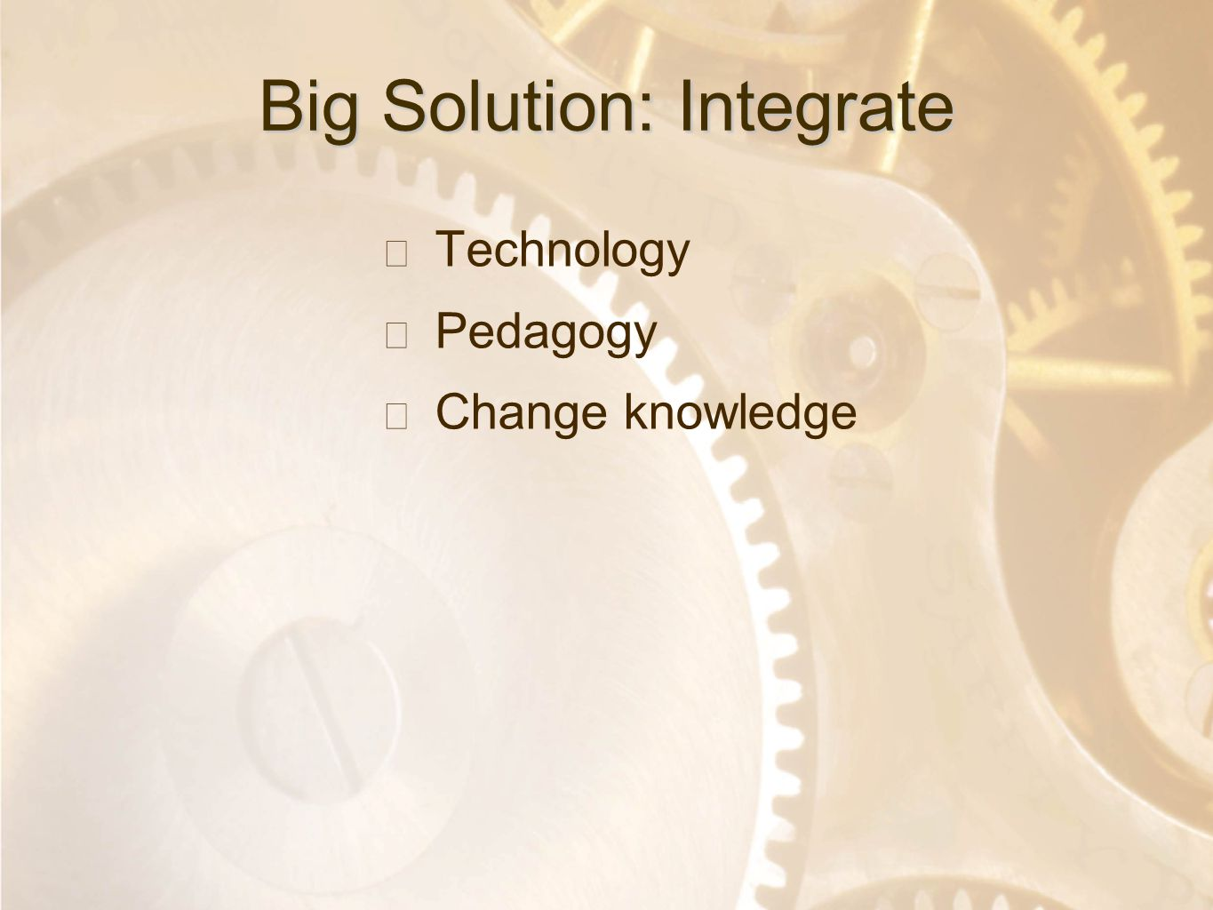 Option 2: Title font colour R- 255 G- 255 B- 153 Bullet font colour R- 0 G - 51 B - 102 Big Solution: Integrate ★ Technology ★ Pedagogy ★ Change knowl
