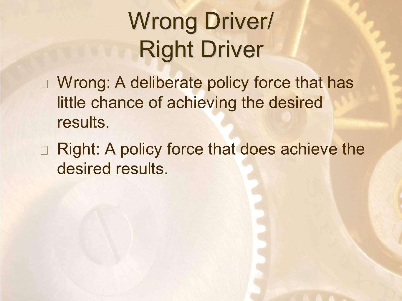 Option 2: Title font colour R- 255 G- 255 B- 153 Bullet font colour R- 0 G - 51 B - 102 Wrong Driver/ Right Driver ★ Wrong: A deliberate policy force