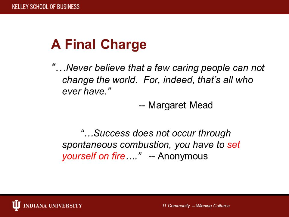 IT Community – Winning Cultures A Final Charge … Never believe that a few caring people can not change the world.