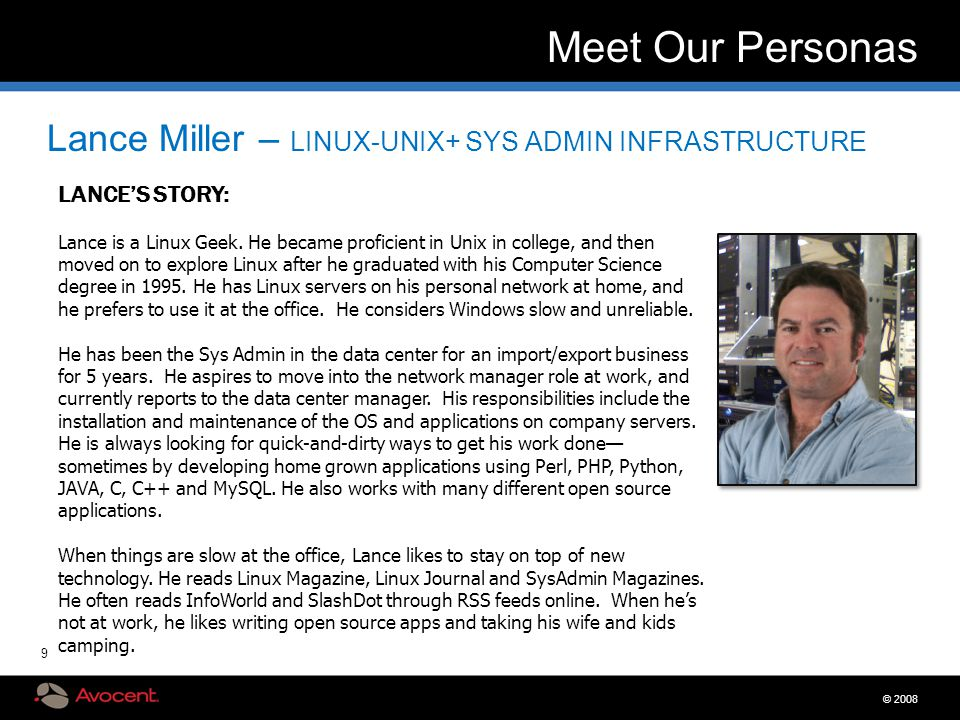 © 2008 9 Meet Our Personas Lance Miller – LINUX-UNIX+ SYS ADMIN INFRASTRUCTURE LANCE'S STORY: Lance is a Linux Geek. He became proficient in Unix in c