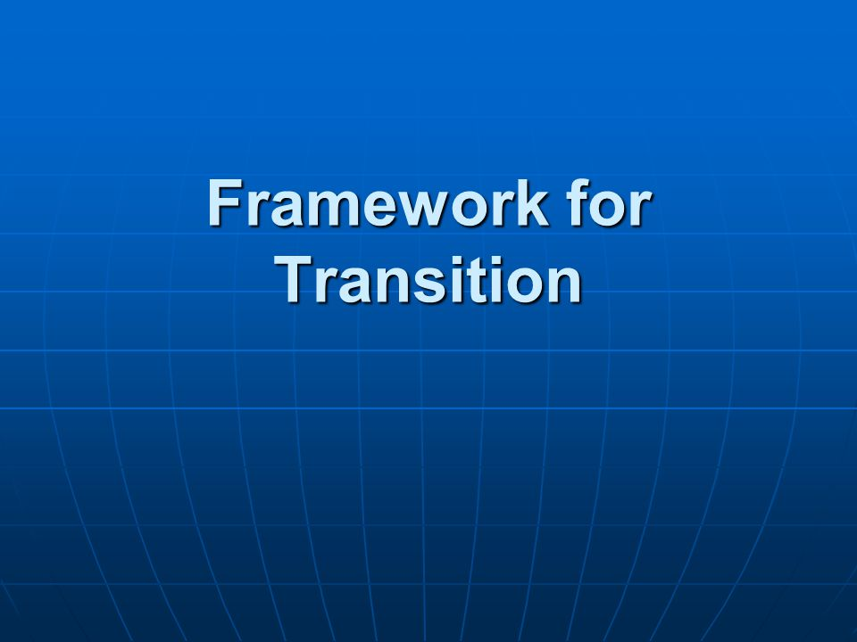 Framework for Transition