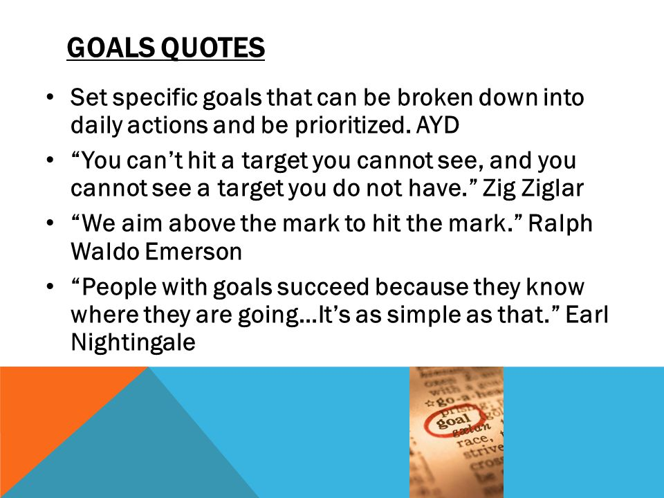 GOALS QUOTES Set specific goals that can be broken down into daily actions and be prioritized.