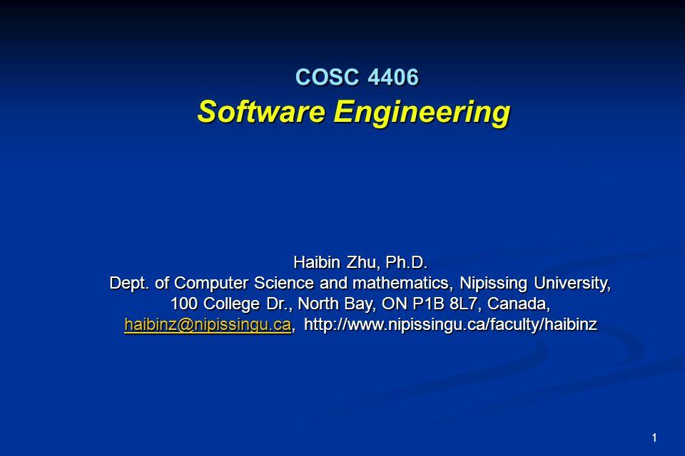 1 COSC 4406 Software Engineering COSC 4406 Software Engineering Haibin Zhu, Ph.D. Dept. of Computer Science and mathematics, Nipissing University, 100