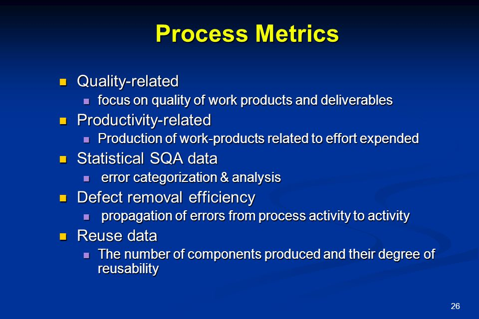 26 Process Metrics Quality-related Quality-related focus on quality of work products and deliverables focus on quality of work products and deliverabl