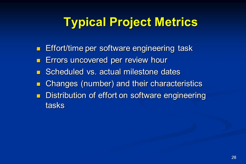 28 Typical Project Metrics Effort/time per software engineering task Effort/time per software engineering task Errors uncovered per review hour Errors
