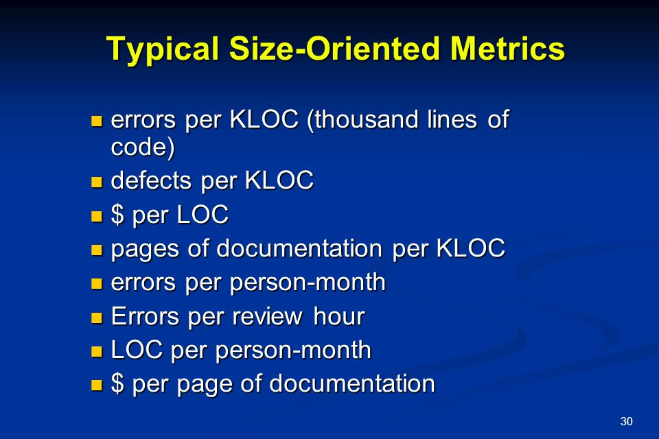 30 Typical Size-Oriented Metrics errors per KLOC (thousand lines of code) errors per KLOC (thousand lines of code) defects per KLOC defects per KLOC $