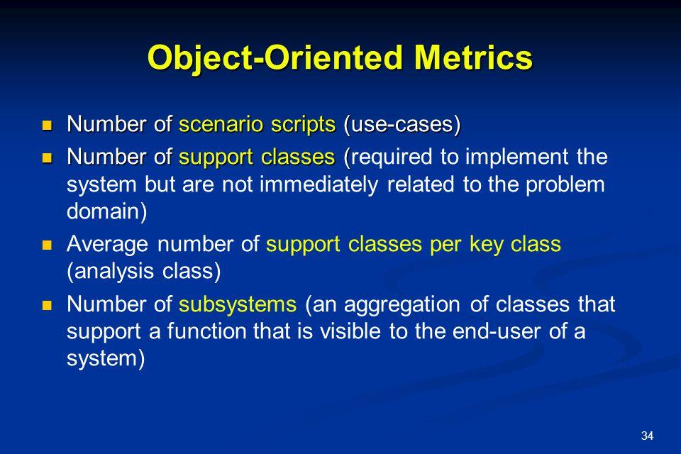 34 Object-Oriented Metrics Number of scenario scripts (use-cases) Number of scenario scripts (use-cases) Number of support classes ( Number of support