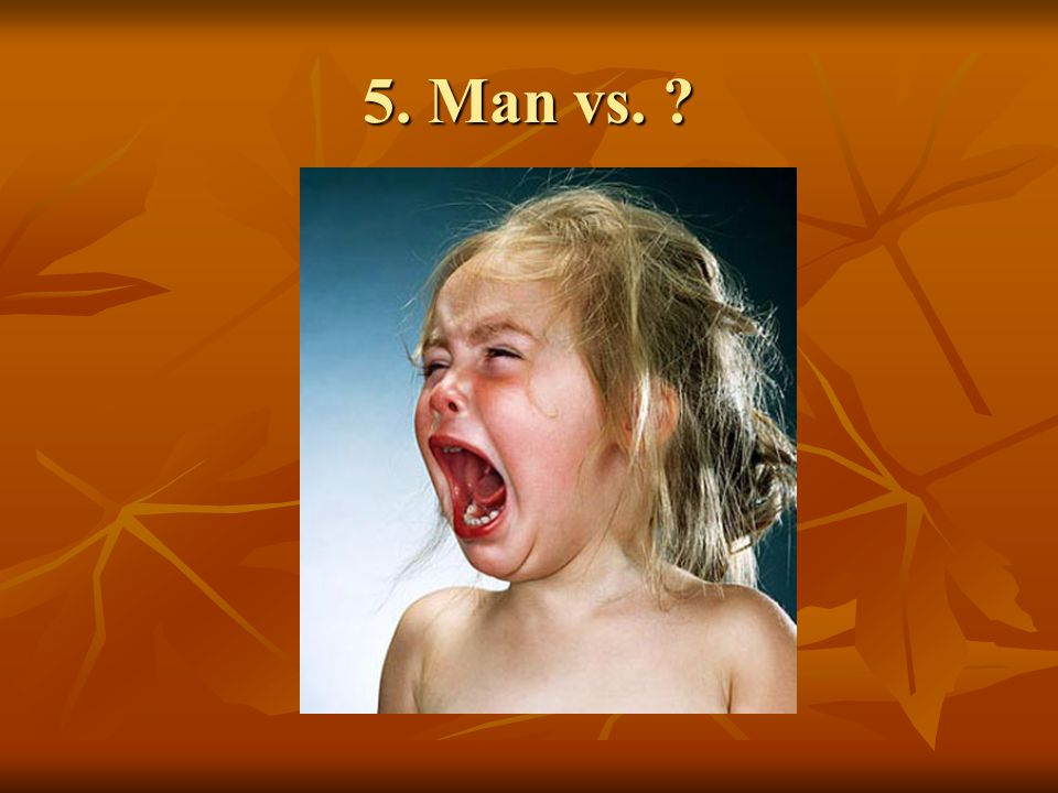 5. Man vs. ?