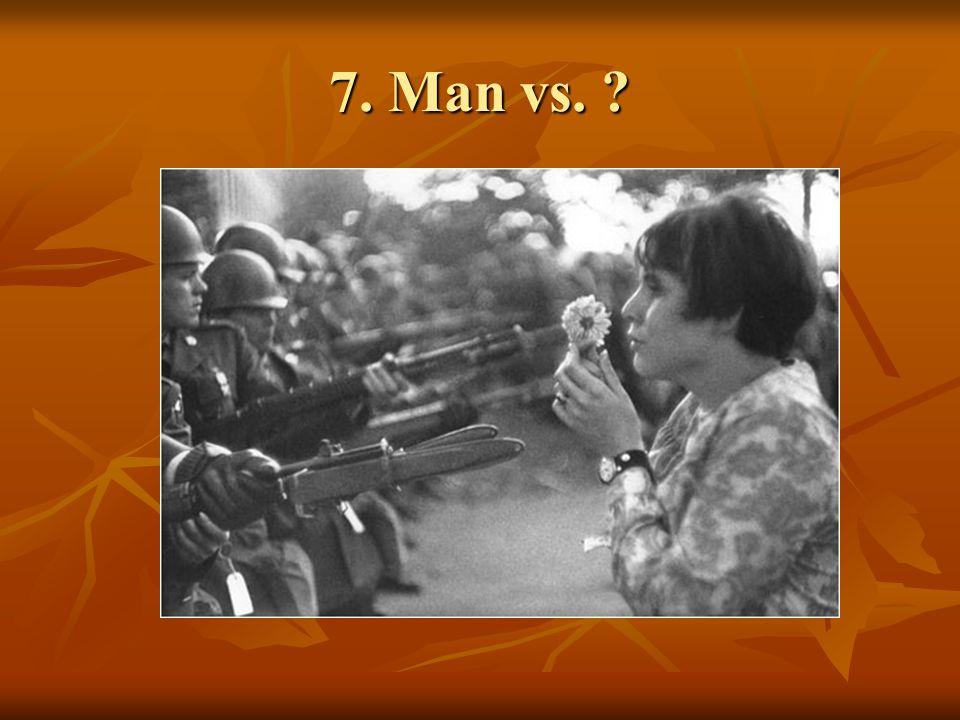 7. Man vs. ?
