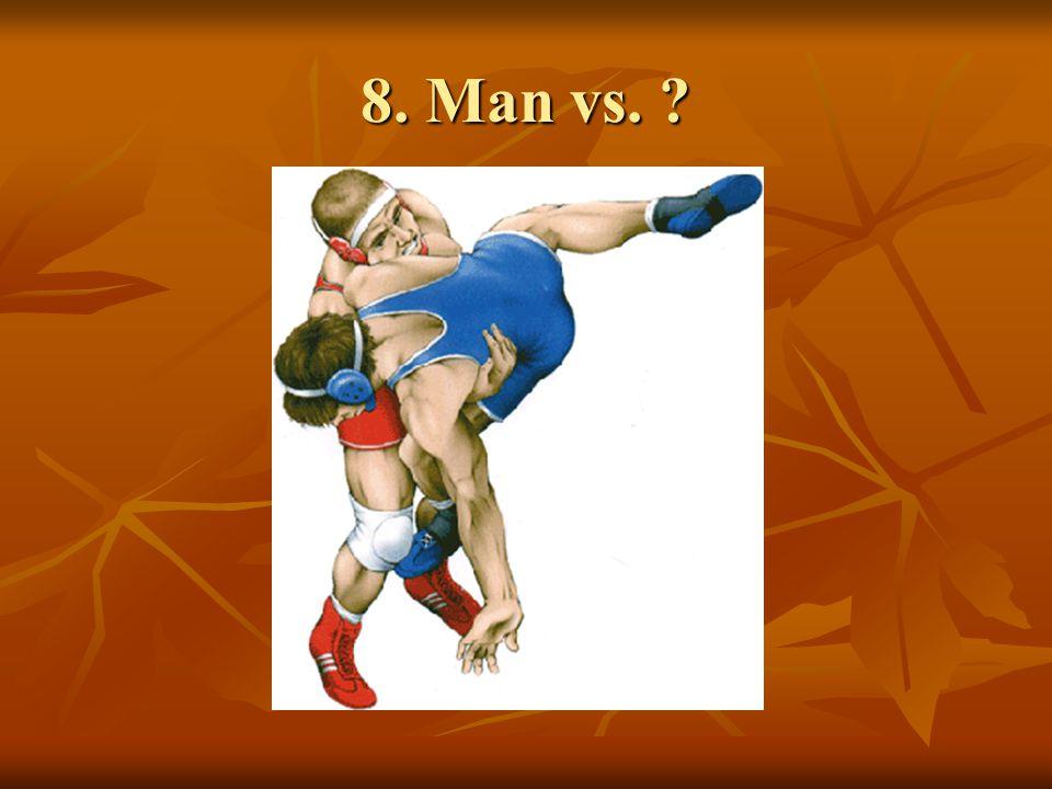8. Man vs. ?