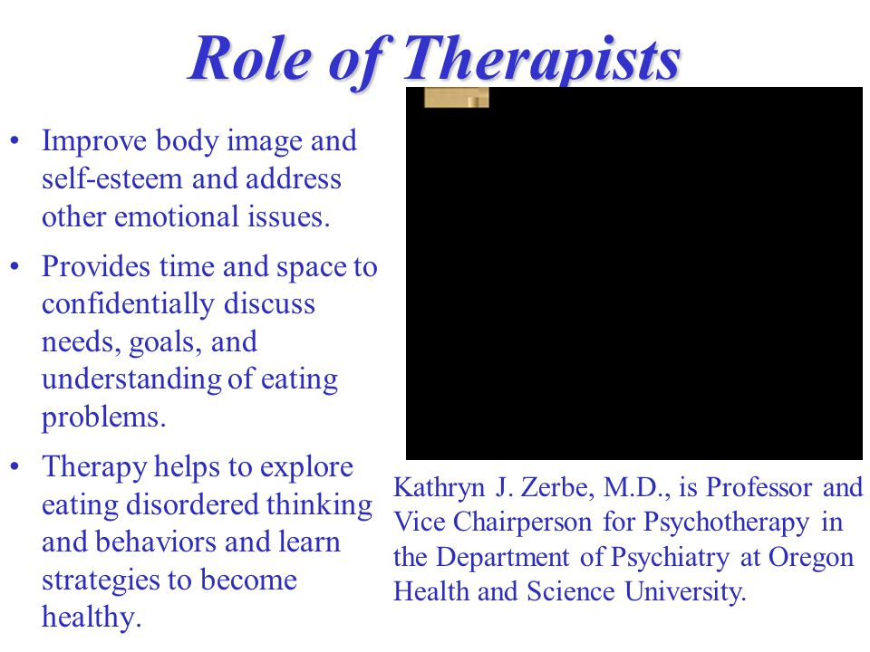 Role of Therapists Improve body image and self-esteem and address other emotional issues.