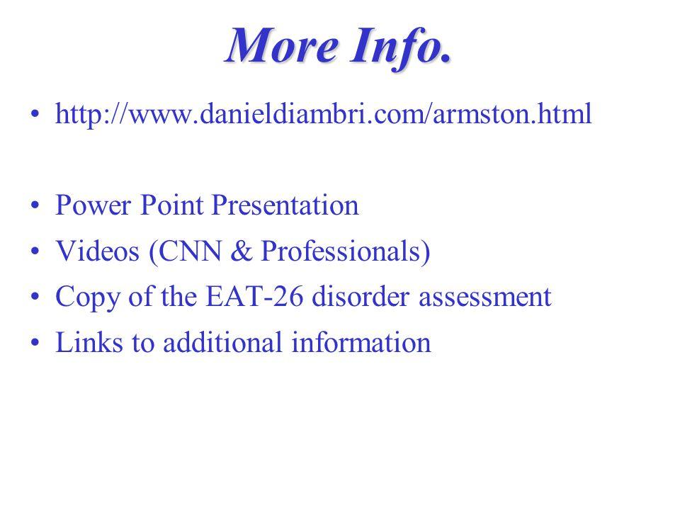 More Info. http://www.danieldiambri.com/armston.html Power Point Presentation Videos (CNN & Professionals) Copy of the EAT-26 disorder assessment Link