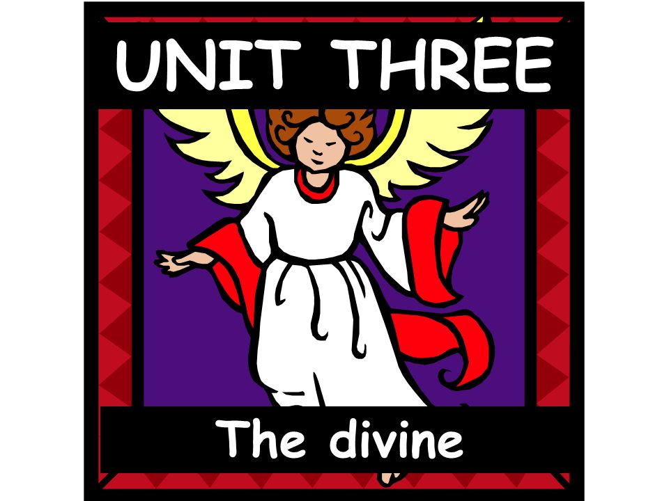 The divine UNIT THREE