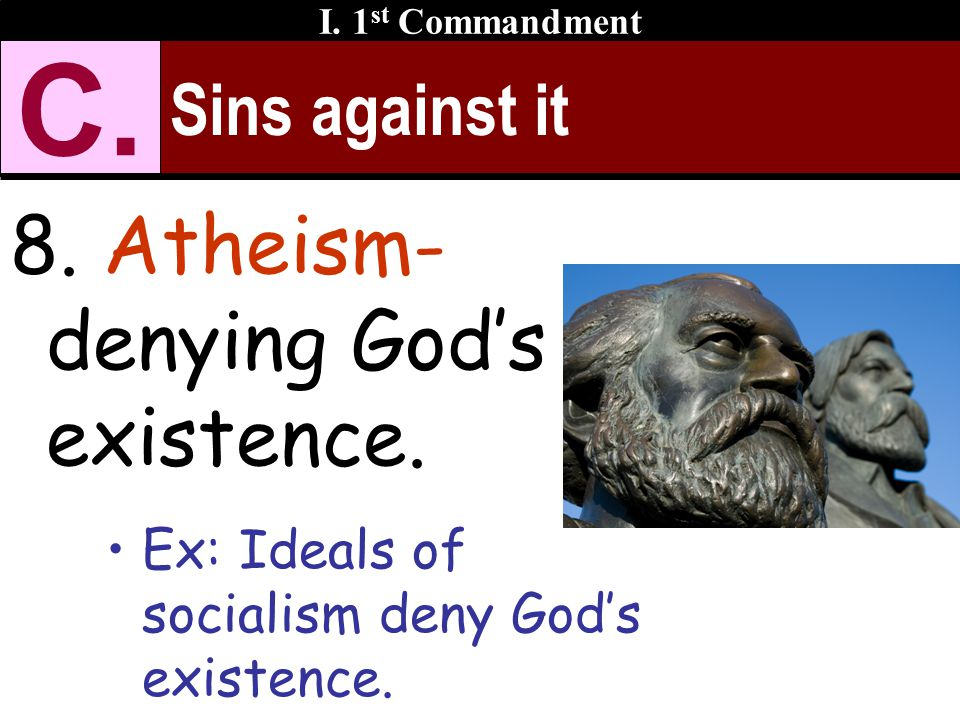 Sins against it 8. Atheism- denying God's existence.