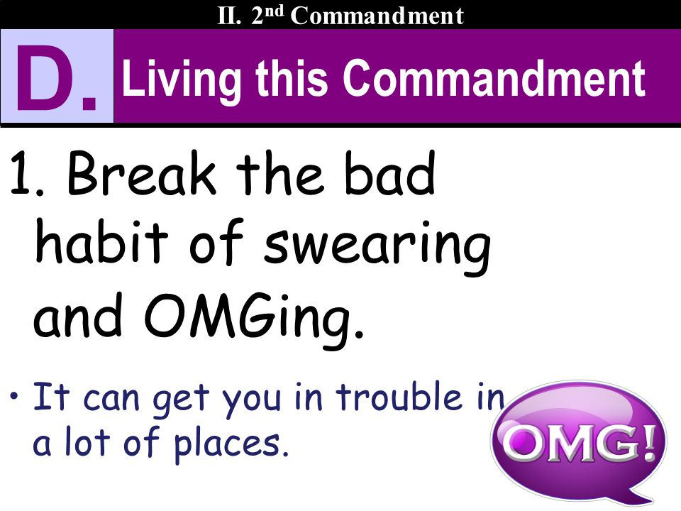 Living this Commandment 1. Break the bad habit of swearing and OMGing.