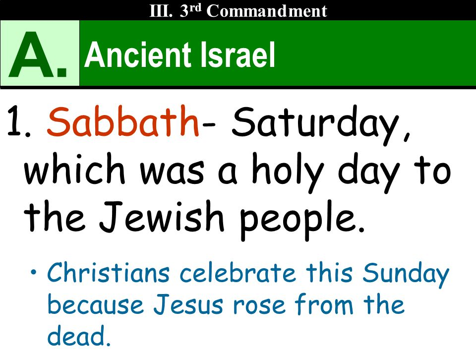 Ancient Israel 1. Sabbath- Saturday, which was a holy day to the Jewish people.