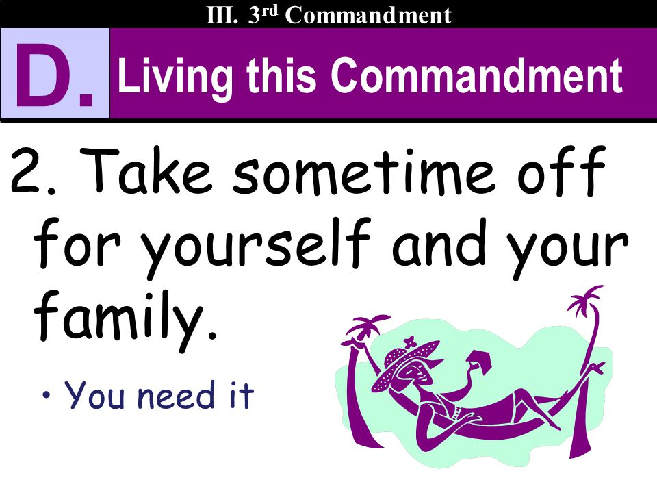 Living this Commandment 2. Take sometime off for yourself and your family.
