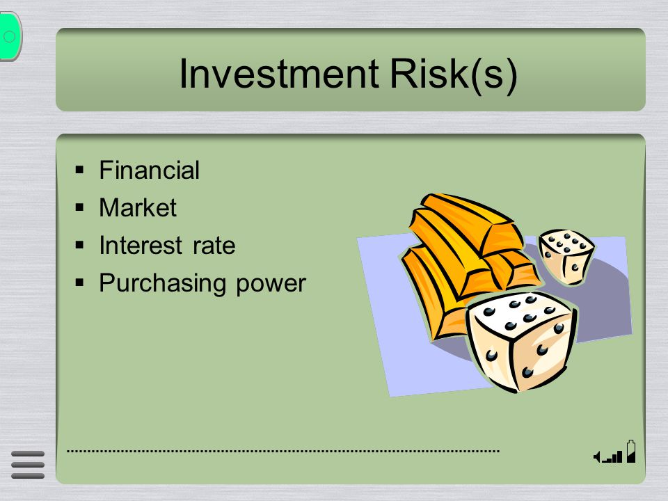 Investment Risk(s)  Financial  Market  Interest rate  Purchasing power