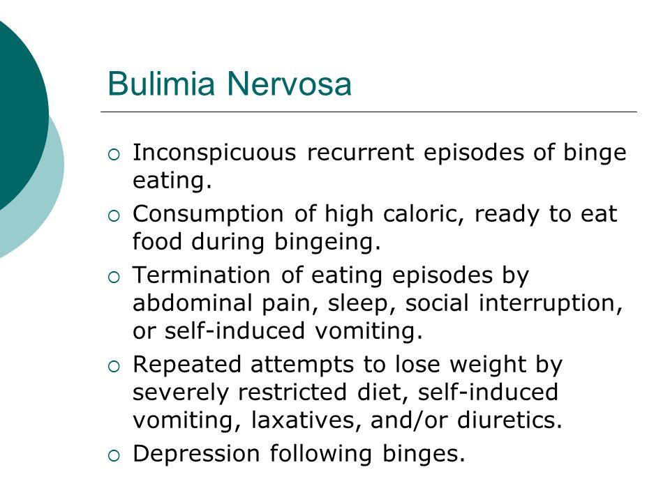 Bulimia Nervosa  Inconspicuous recurrent episodes of binge eating.