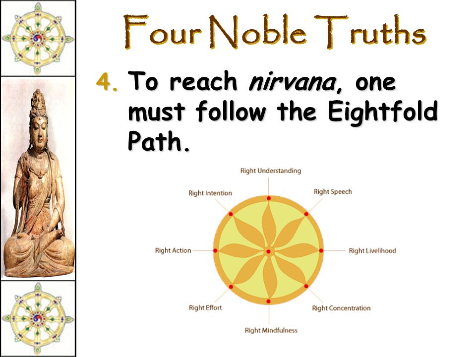 Four Noble Truths 3. The solution is to eliminate desire and attachments.