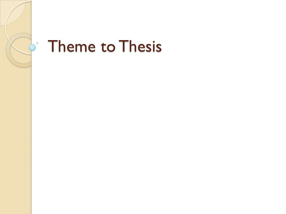 Theme to Thesis