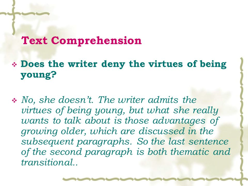 Text Comprehension  Does the writer deny the virtues of being young.