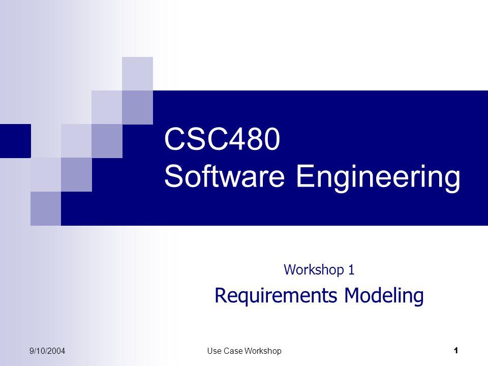 9/10/2004Use Case Workshop 1 CSC480 Software Engineering Workshop 1 Requirements Modeling