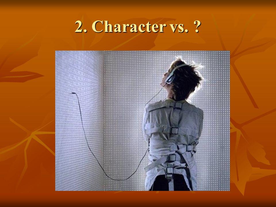 2. Character vs. ?