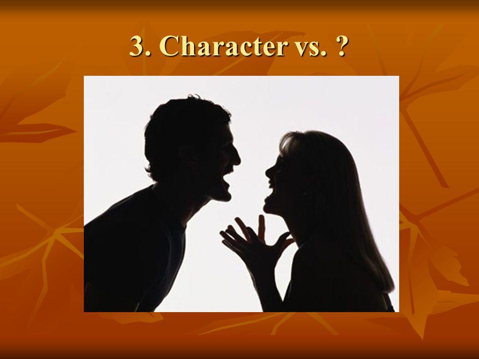 3. Character vs. ?