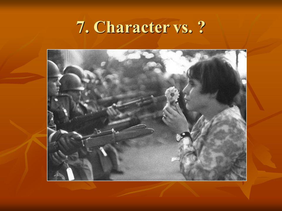 7. Character vs. ?