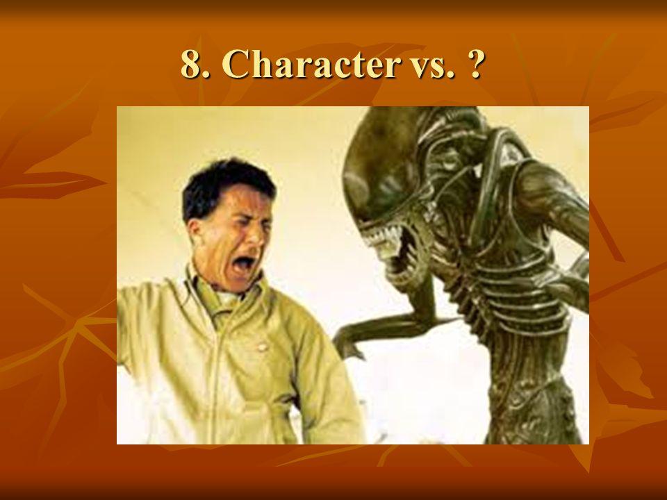 8. Character vs. ?