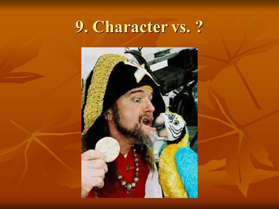 9. Character vs. ?