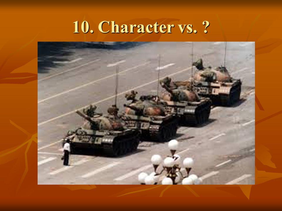 10. Character vs. ?
