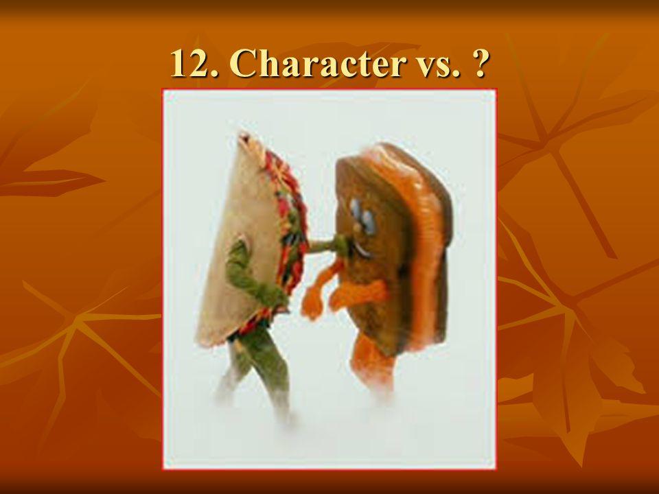 12. Character vs. ?
