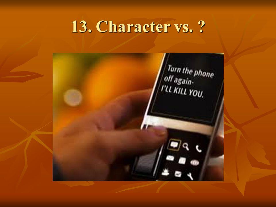 13. Character vs. ?