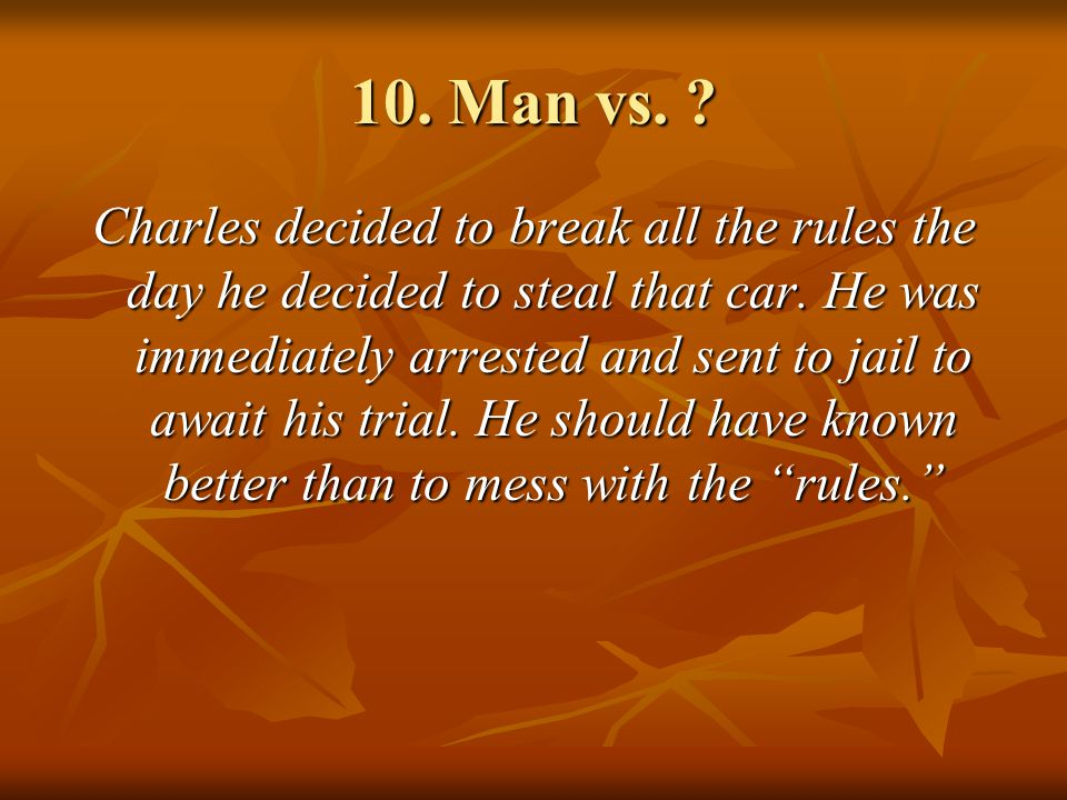 10. Man vs. Charles decided to break all the rules the day he decided to steal that car.