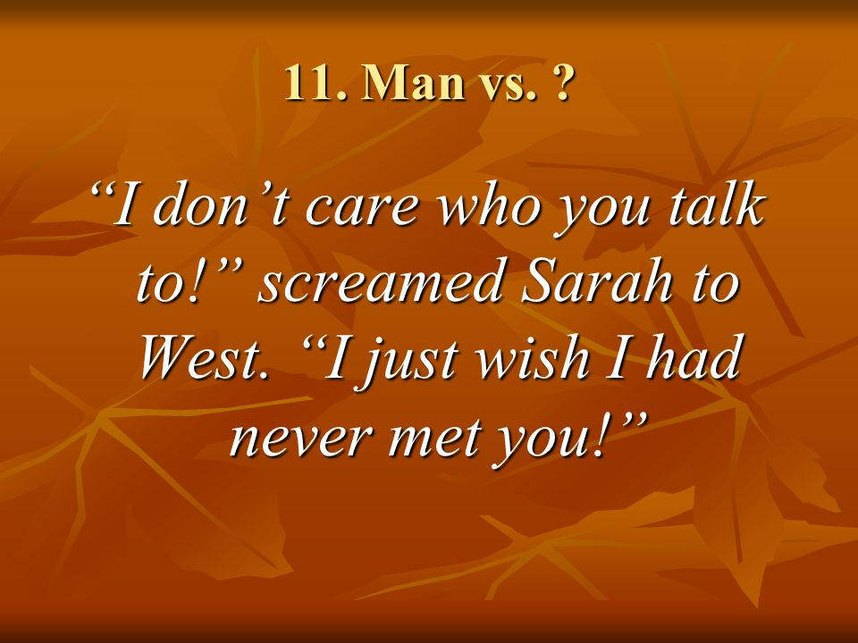 11. Man vs. I don't care who you talk to! screamed Sarah to West.