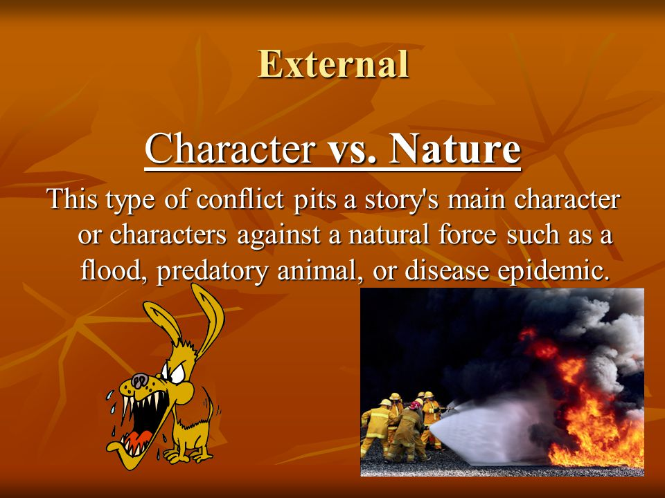 External Character vs. Nature This type of conflict pits a story's main character or characters against a natural force such as a flood, predatory ani
