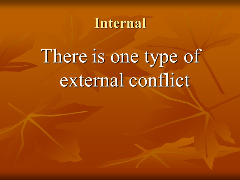Internal There is one type of external conflict