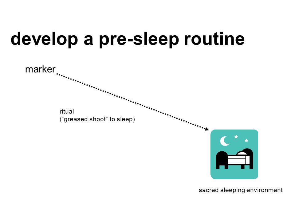 "marker ritual (""greased shoot"" to sleep) sacred sleeping environment develop a pre-sleep routine"