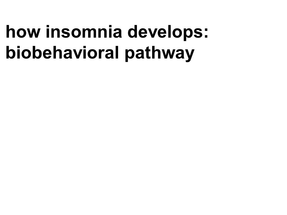how insomnia develops: biobehavioral pathway