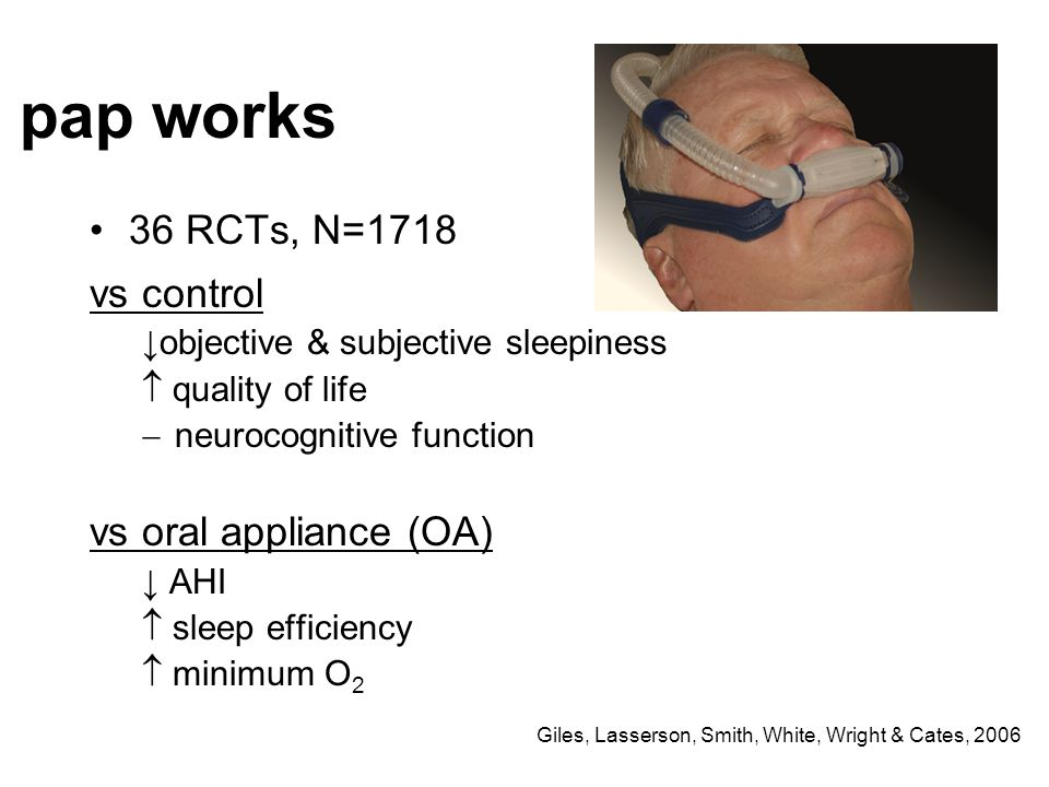 36 RCTs, N=1718 vs control ↓objective & subjective sleepiness  quality of life  neurocognitive function vs oral appliance (OA) ↓ AHI  sleep efficie
