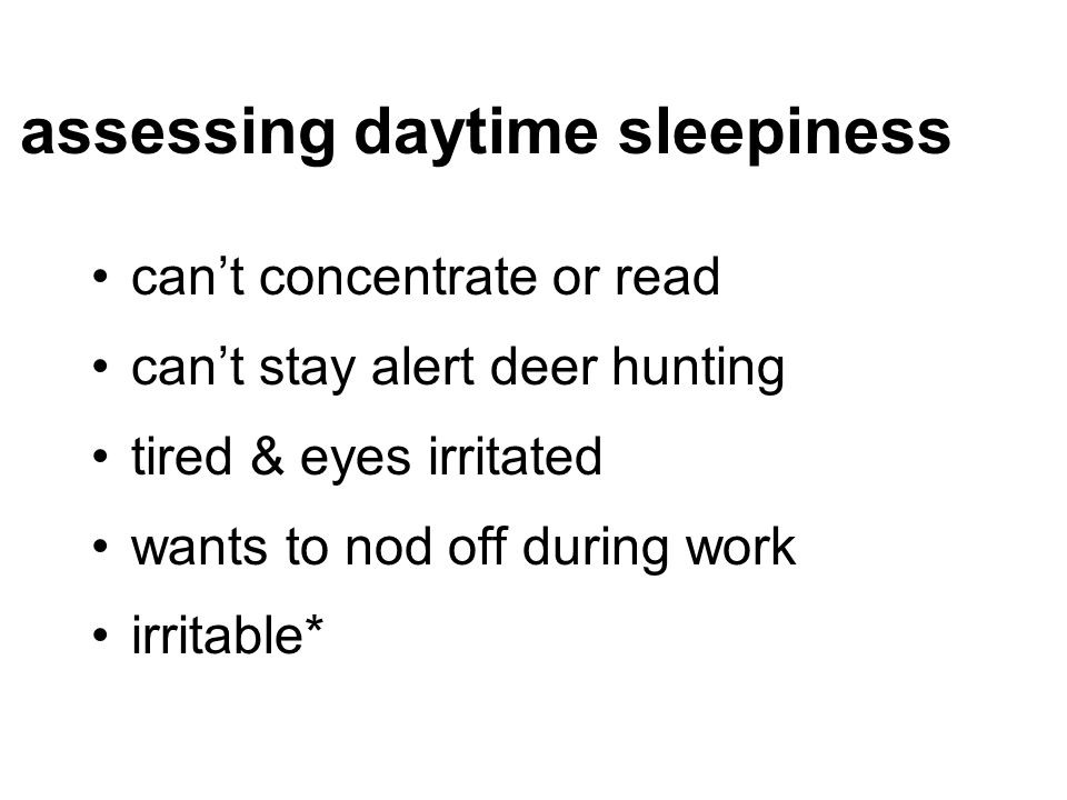 can't concentrate or read can't stay alert deer hunting tired & eyes irritated wants to nod off during work irritable* assessing daytime sleepiness