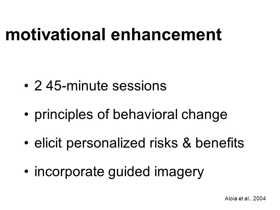 2 45-minute sessions principles of behavioral change elicit personalized risks & benefits incorporate guided imagery motivational enhancement Aloia et