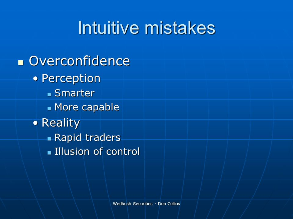 Intuitive mistakes Overconfidence Overconfidence PerceptionPerception Smarter Smarter More capable More capable RealityReality Rapid traders Rapid tra